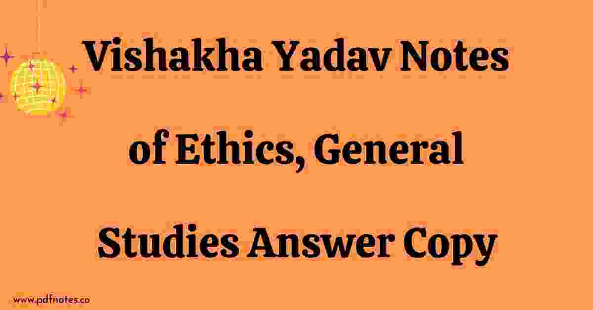 You are currently viewing [Upsc Topper] Vishakha Yadav Notes Ethics, GS Answer Copy