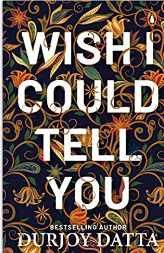 [PDF] Wish I Could Tell You PDF Download by Durjoy Datta Free