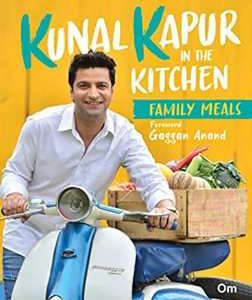 Kunal Kapur In The Kitchen Family Meals (Indian Cooking)